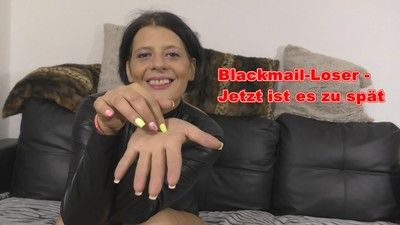 81020 - Blackmail loser - Now it's too late