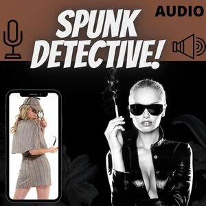 127721 - 🤩👌🔥💦 NEW! SPUNK DETECTIVE! #AUDIO  🤩👌🔥💦