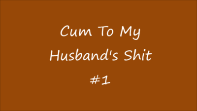 78857 - Cum to My Husband's Shit 1