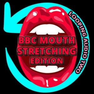 124136 - Looping Audio Two BBC Mouth Stretching EDITION