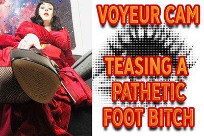 160897 - VOYEUR CAM - TEASING A PATHETIC FOOT BITCH