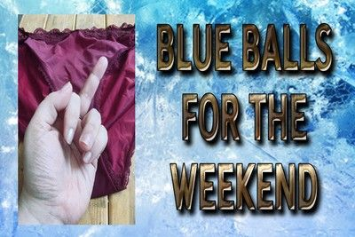 163308 - BLUE BALLS FOR THE WEEKEND