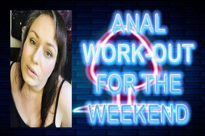 166224 - ANAL WORK OUT FOR THE WEEKEND