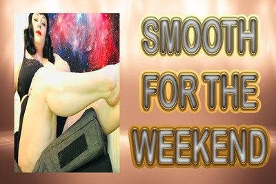 167338 - SMOOTH FOR THE WEEKEND
