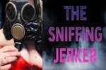 THE SNIFFING JERKER