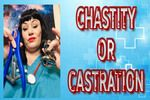 CASTRATION OR CHASTITY
